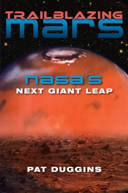 """Trailblazing Mars: NASA's Next Giant Leap"" by Pat Duggins"