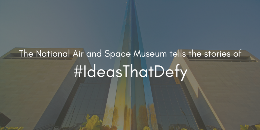 The National Air and Space Museum presents #IdeasThatDefy