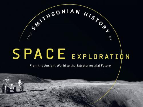 Book Cover: The Smithsonian History of Space Exploration: From the Ancient World to the Extraterrestrial Future